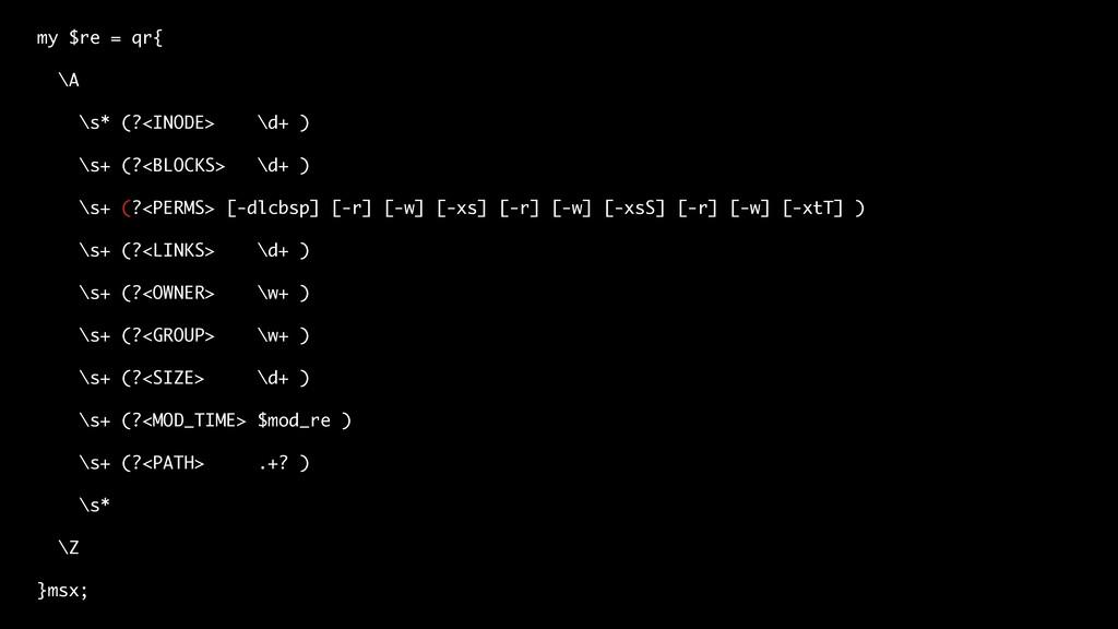 my $re = qr{ \A \s* (?<INODE> \d+ ) \s+ (?<BLOC...