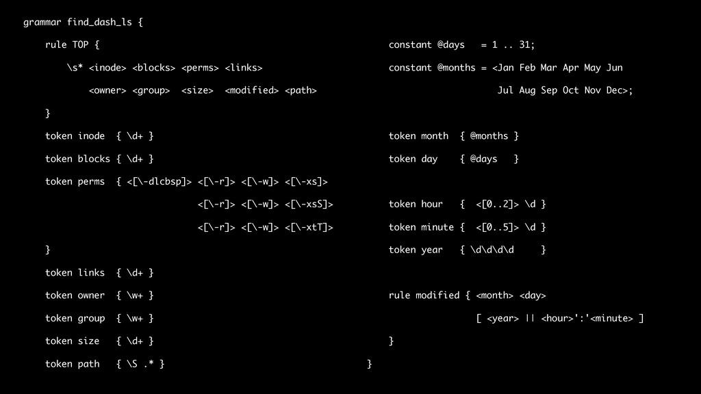 grammar find_dash_ls { rule TOP { \s* <inode> <...