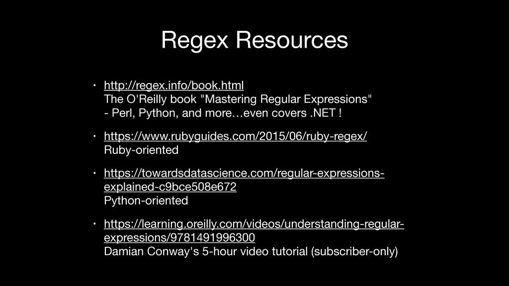 Regex Resources • http://regex.info/book.html ...