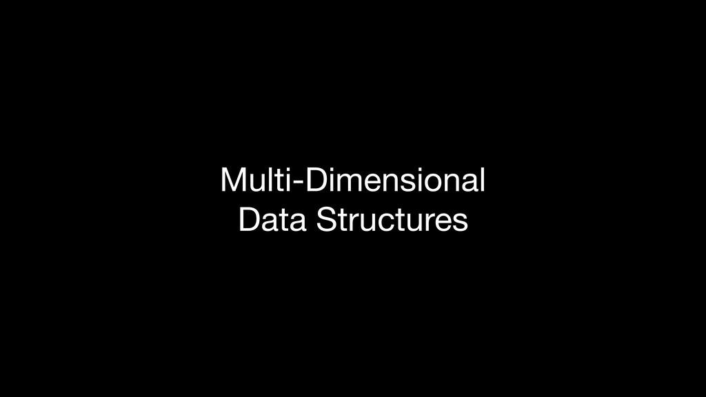 Multi-Dimensional  Data Structures