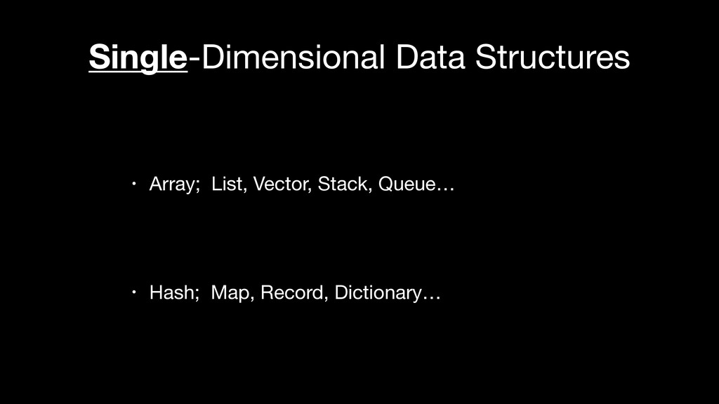 Single-Dimensional Data Structures • Array; Lis...