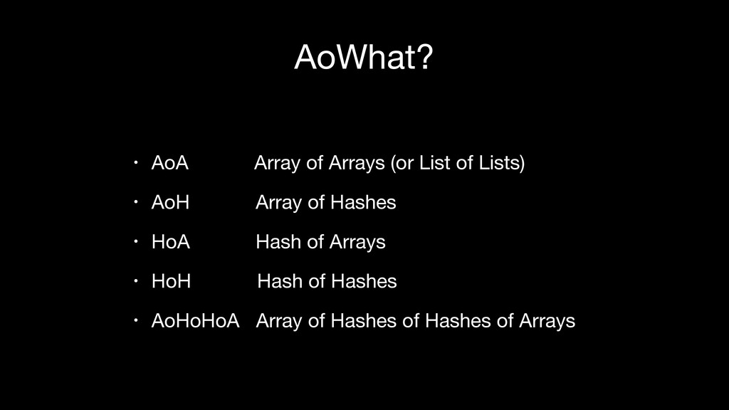 AoWhat? • AoA Array of Arrays (or List of Lists...