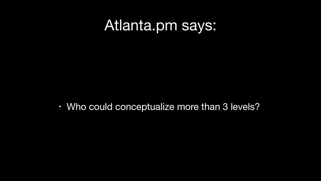 Atlanta.pm says: • Who could conceptualize more...