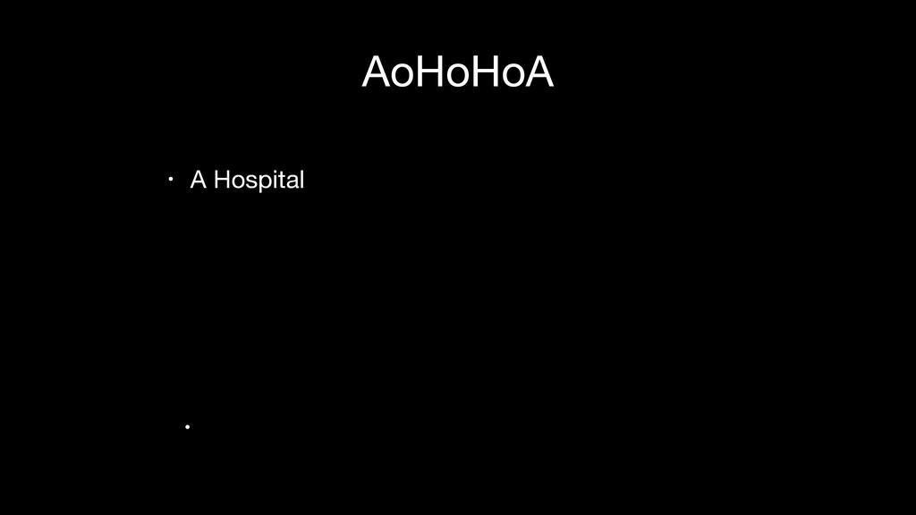 AoHoHoA • A Hospital  •