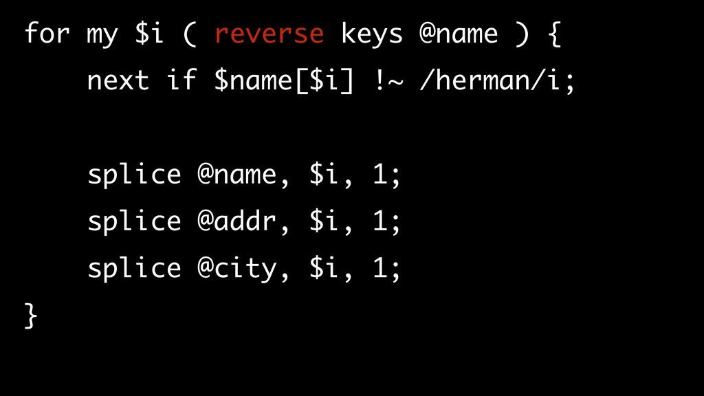 for my $i ( reverse keys @name ) { next if $nam...