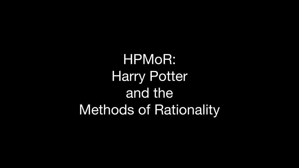 HPMoR:  Harry Potter  and the  Methods of Ratio...