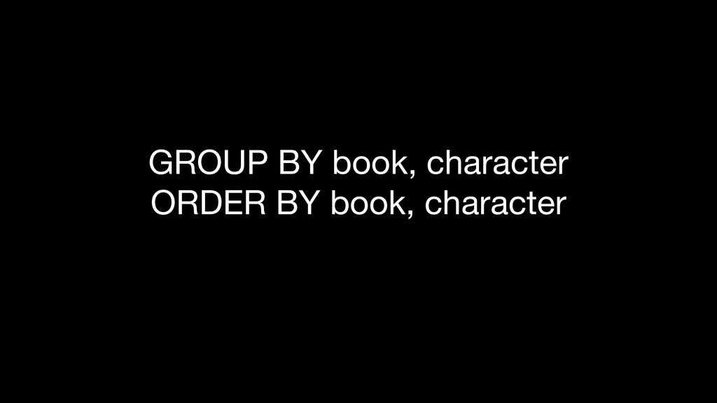 GROUP BY book, character  ORDER BY book, charac...