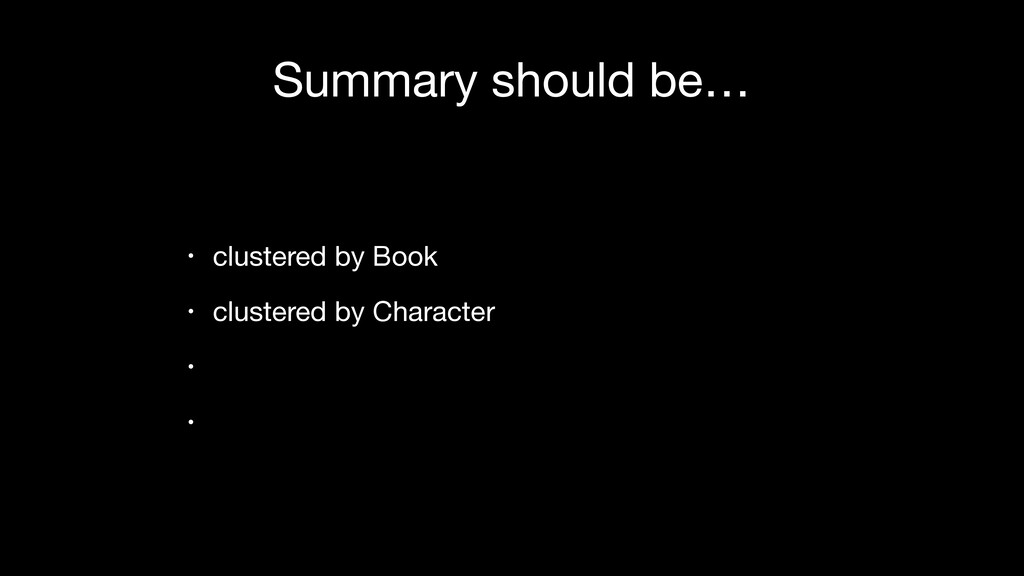 Summary should be… • clustered by Book  • clust...