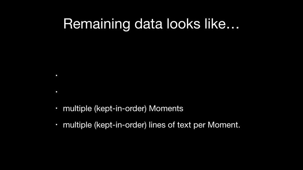 Remaining data looks like… •   •   • multiple (...