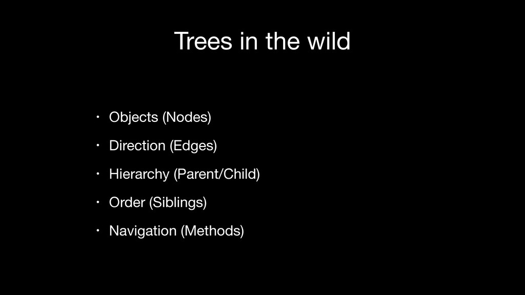 Trees in the wild • Objects (Nodes)  • Directio...