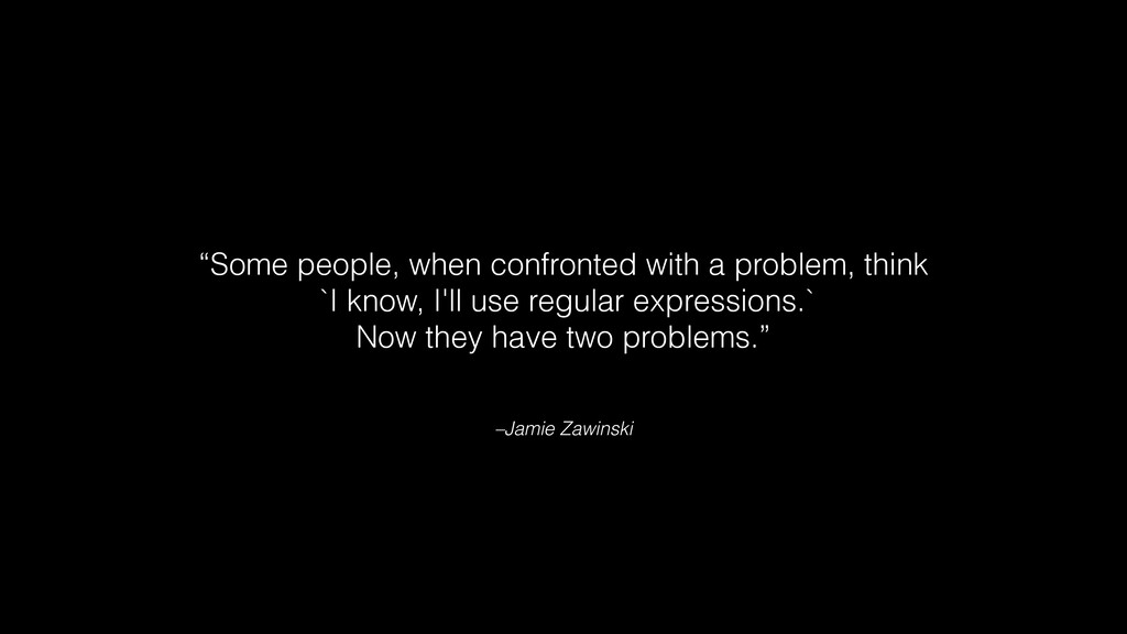 """–Jamie Zawinski """"Some people, when confronted w..."""