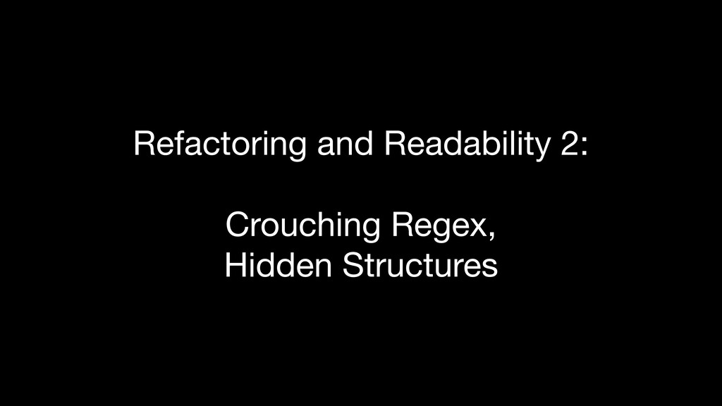 Refactoring and Readability 2: Crouching Regex...