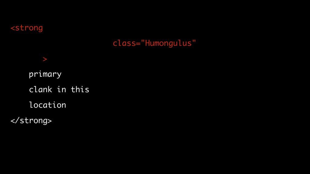 """<strong class=""""Humongulus"""" > primary clank in t..."""
