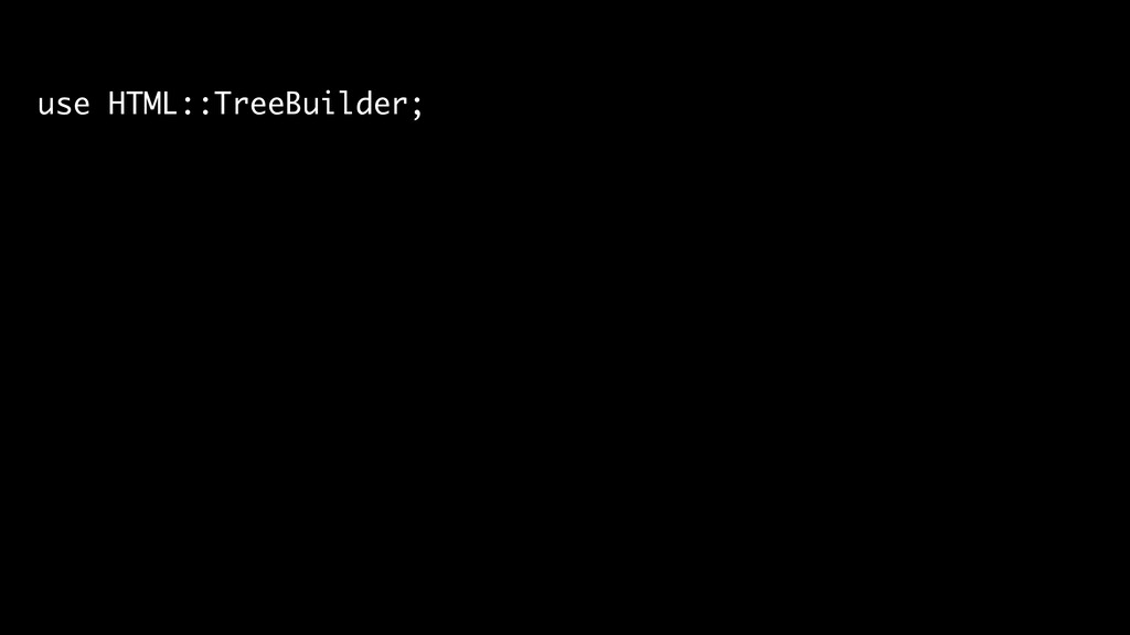use HTML::TreeBuilder;