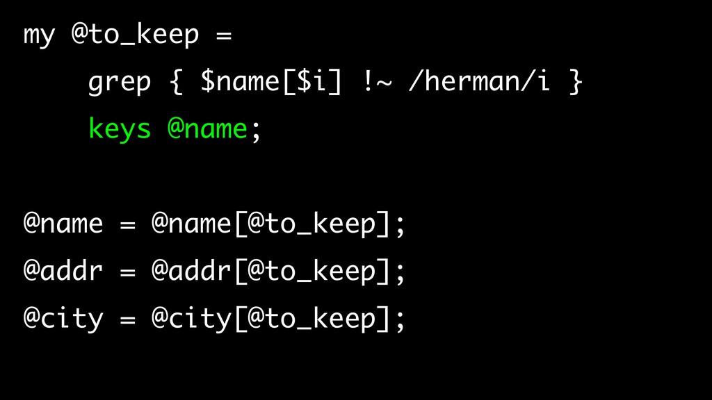 my @to_keep = grep { $name[$i] !~ /herman/i } k...