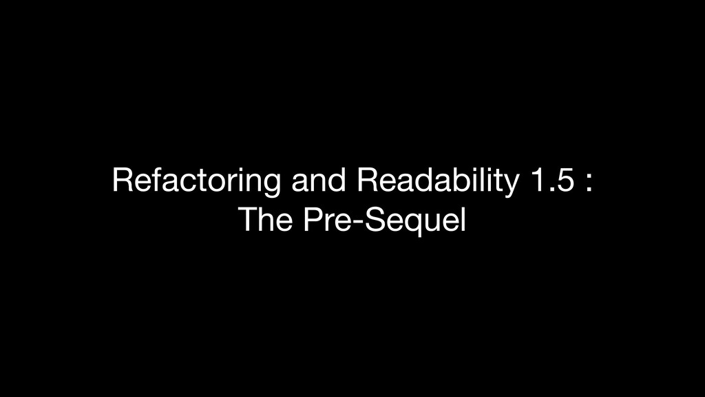 Refactoring and Readability 1.5 : The Pre-Sequ...