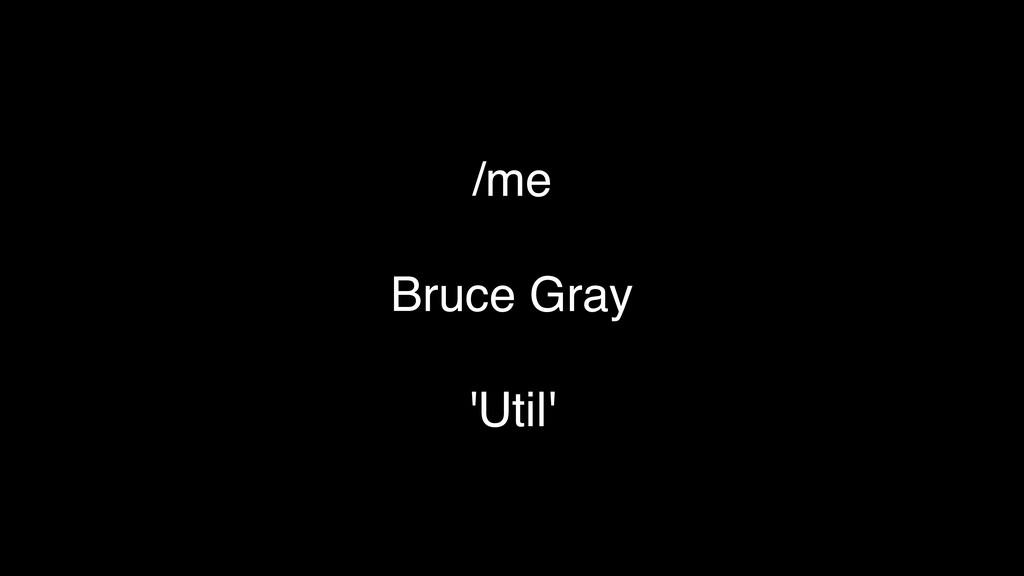 /me  Bruce Gray  'Util'