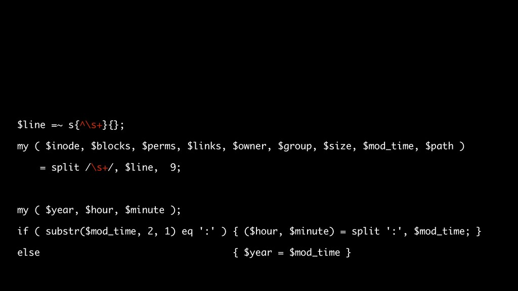 $line =~ s{^\s+}{}; my ( $inode, $blocks, $perm...