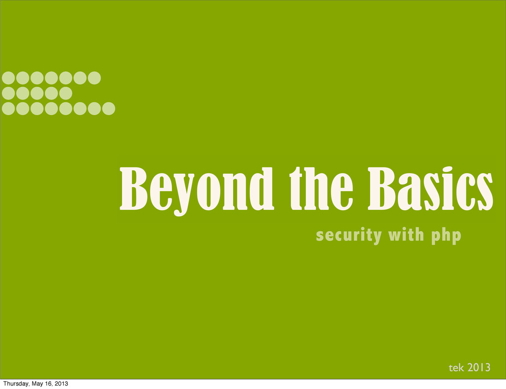 Beyond the Basics security with php tek 2013 Th...