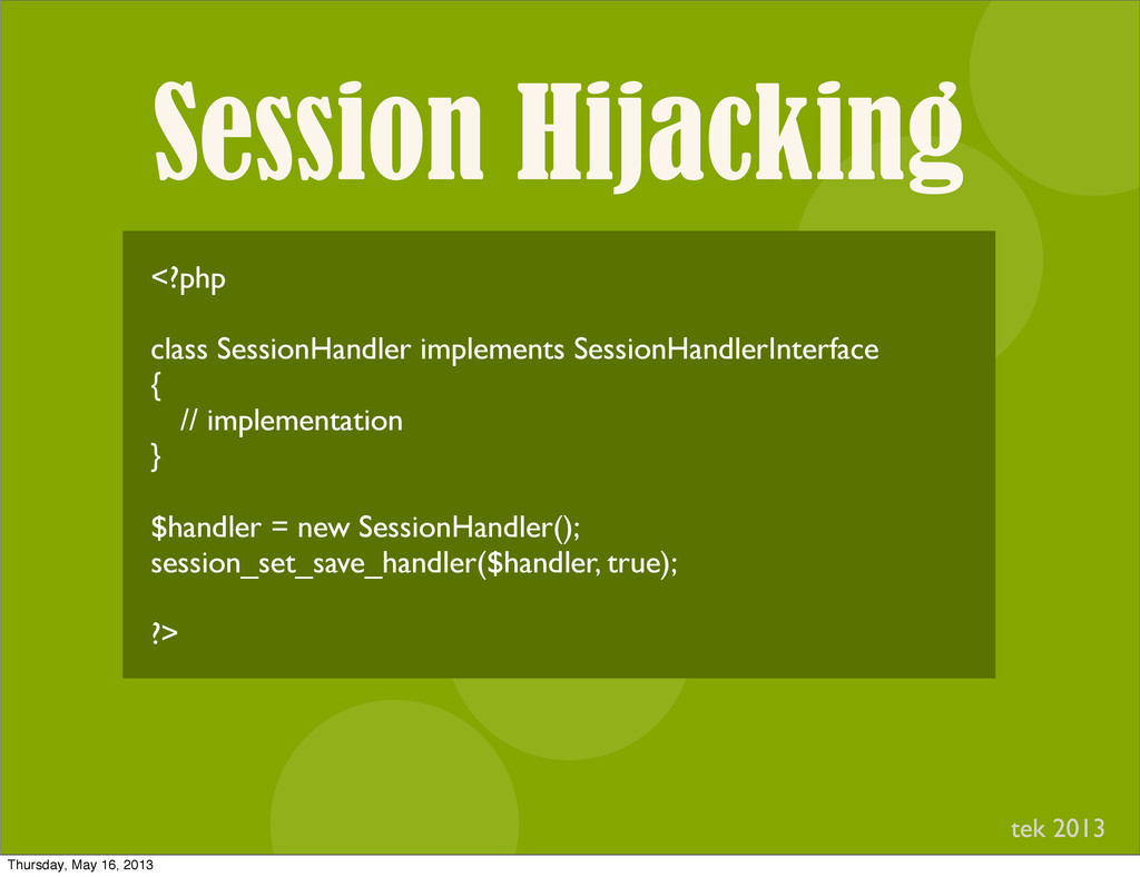 Session Hijacking I <?php class SessionHandler ...