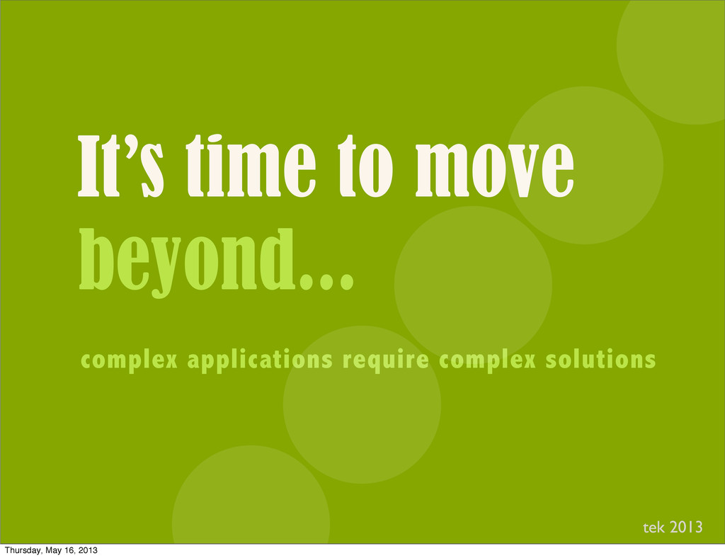 It's time to move beyond... complex application...
