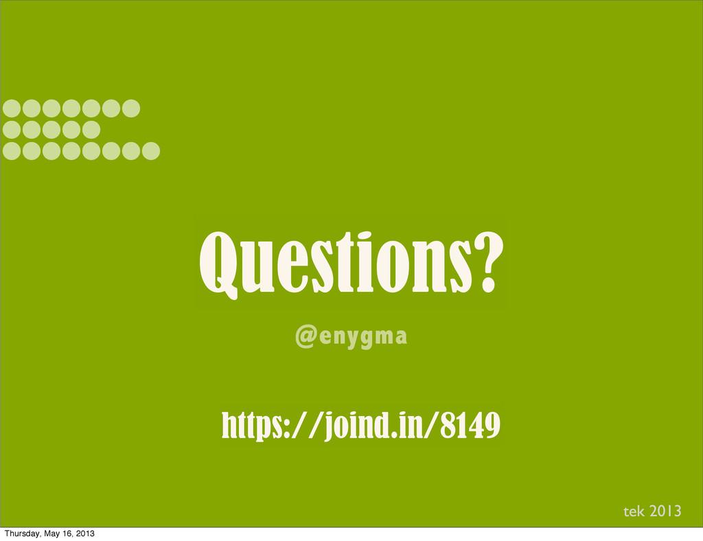 Questions? @enygma https://joind.in/8149 tek 20...