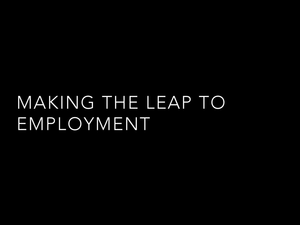 MAKING THE LEAP TO EMPLOYMENT