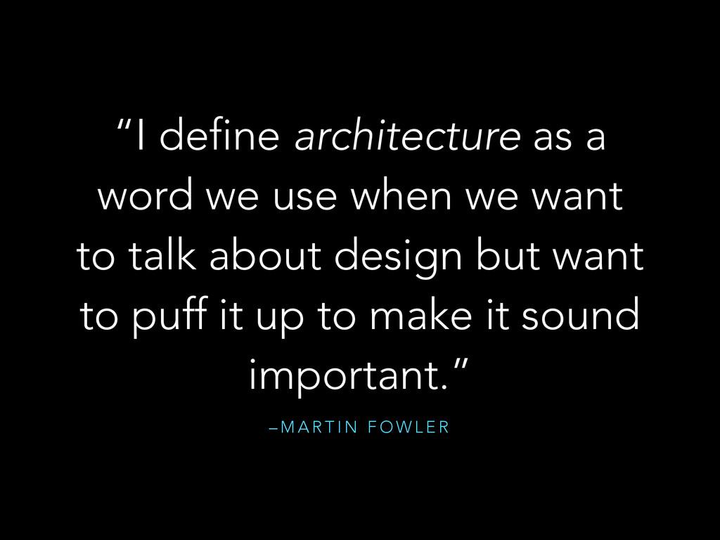 "– M A R T I N F O W L E R ""I define architectur..."