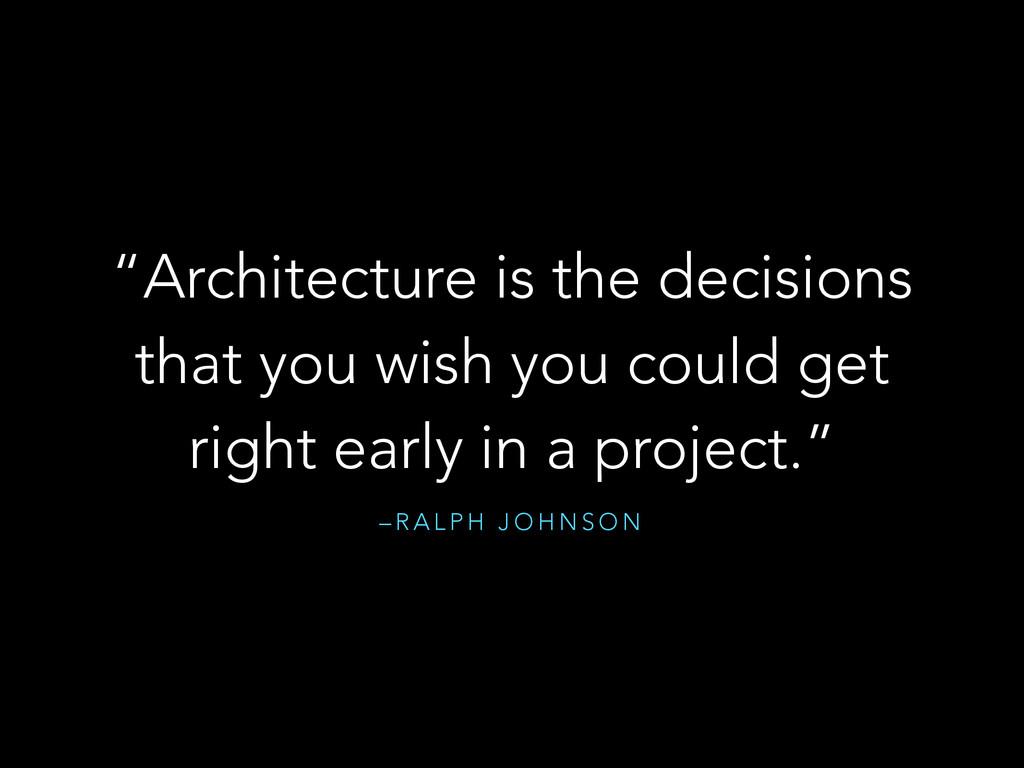 "– R A L P H J O H N S O N ""Architecture is the ..."