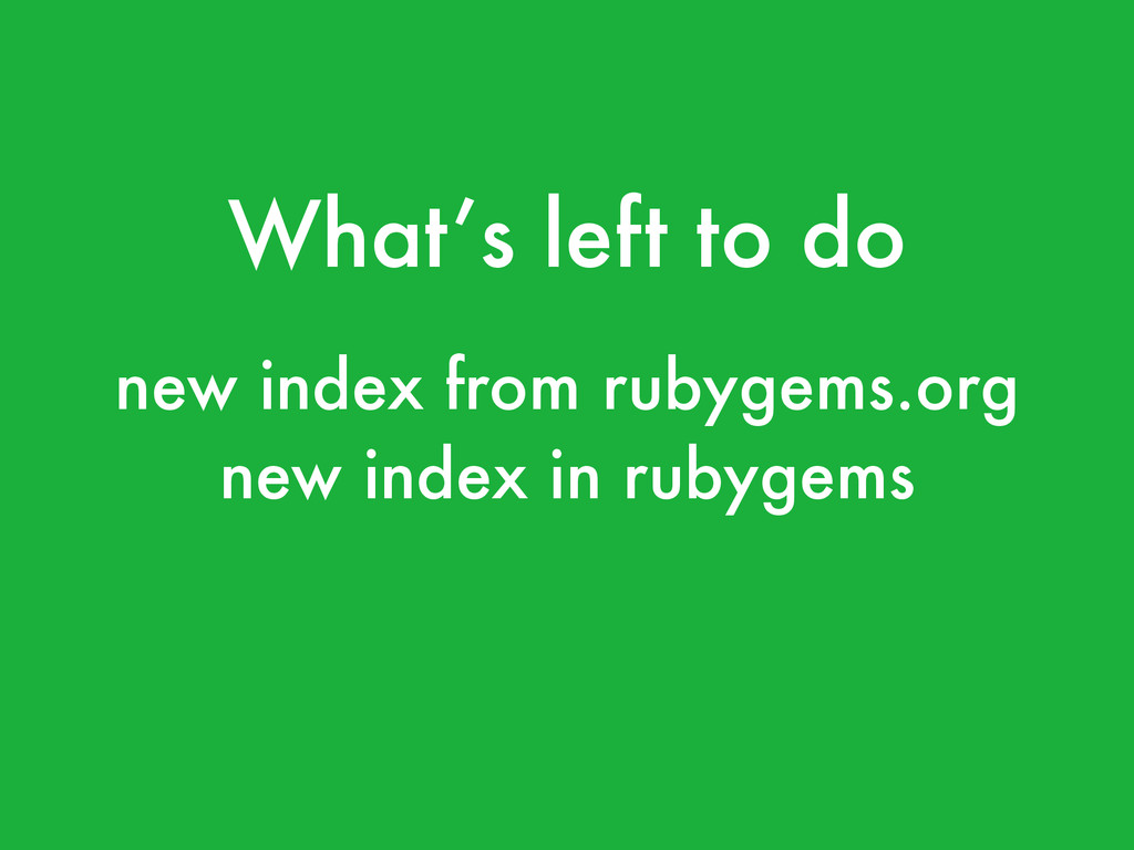 What's left to do new index from rubygems.org !...