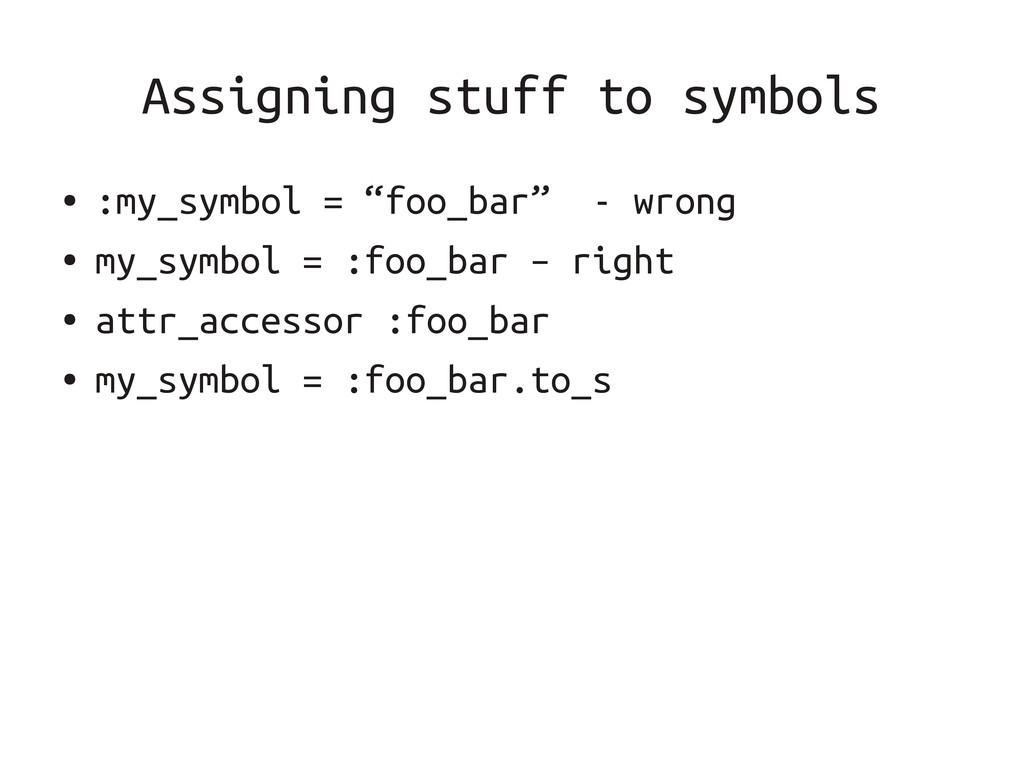 "Assigning stuff to symbols ● :my_symbol = ""foo_..."