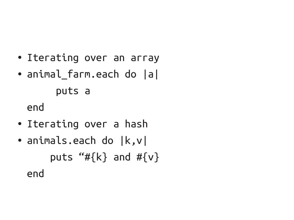 ● Iterating over an array ● animal_farm.each do...