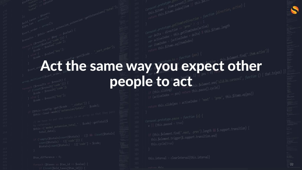 Act the same way you expect other people to act