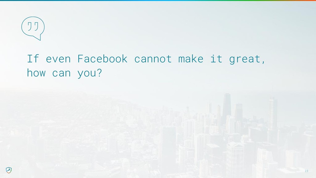 If even Facebook cannot make it great,  how ca...