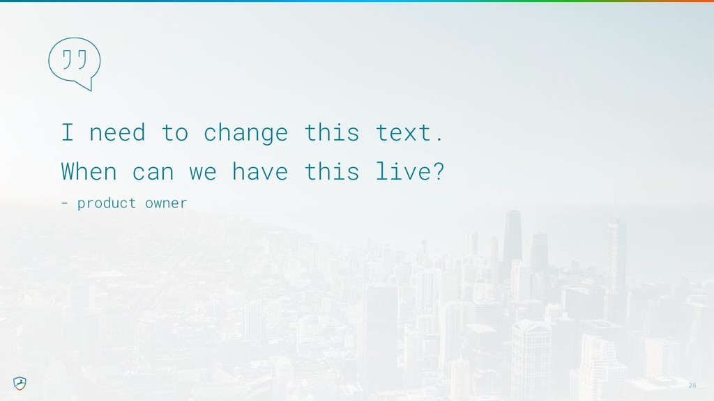 I need to change this text. When can we have th...