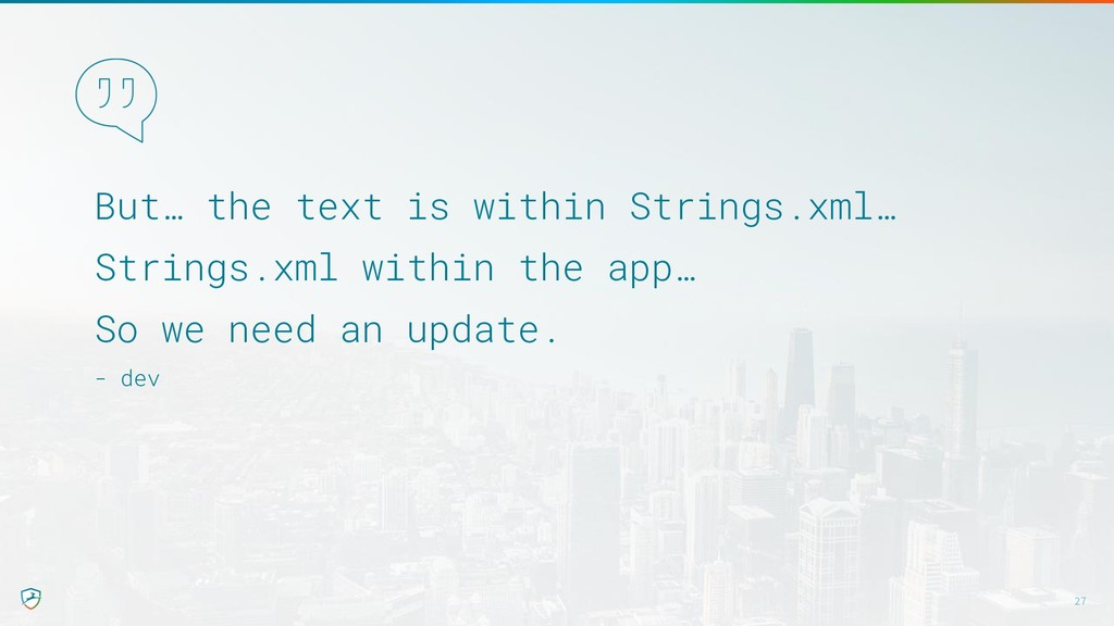 But… the text is within Strings.xml… Strings.xm...