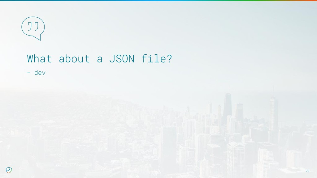 What about a JSON file? - dev 29