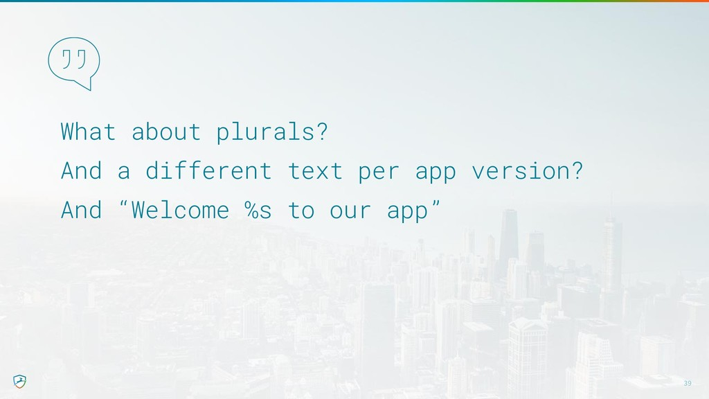 What about plurals? And a different text per ap...