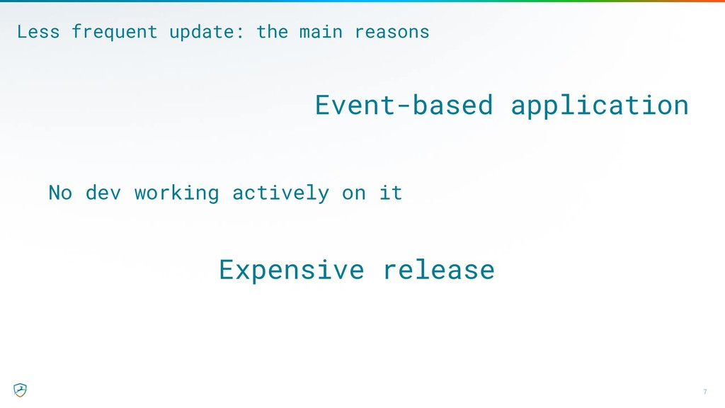 7 Less frequent update: the main reasons Event-...
