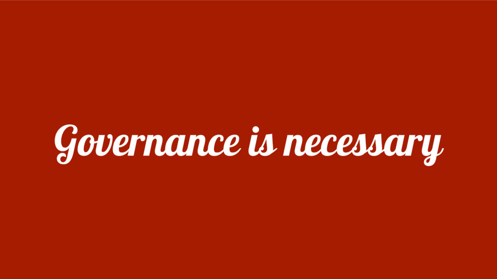 Governance is necessary