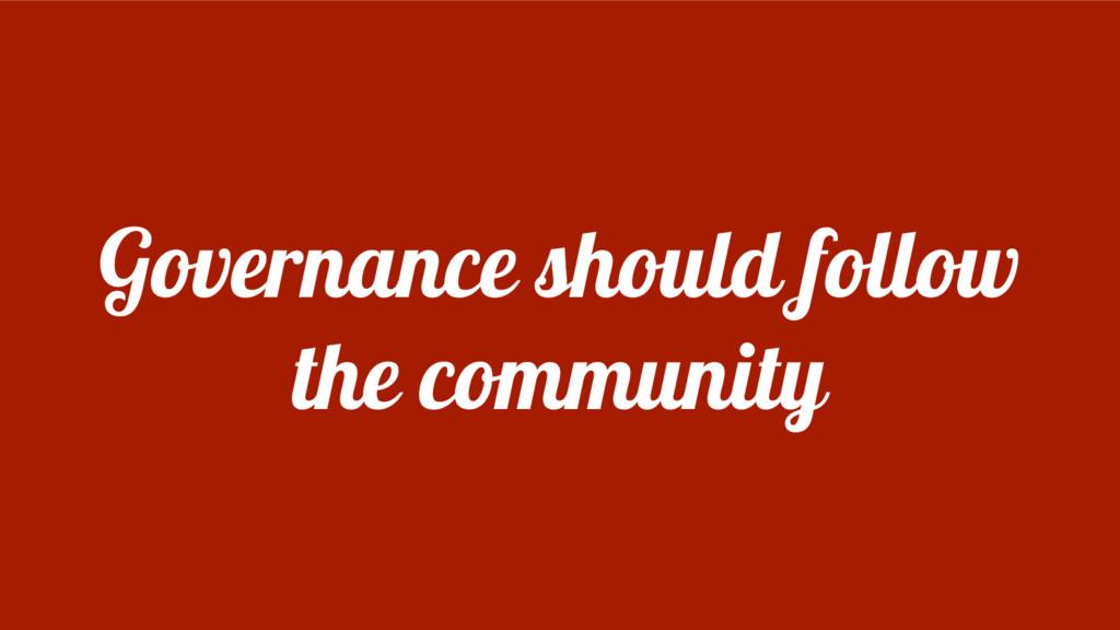 Governance should follow the community