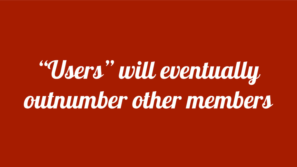 """""""Users"""" will eventually outnumber other members"""