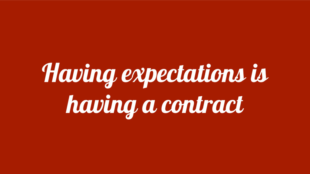 Having expectations is having a contract
