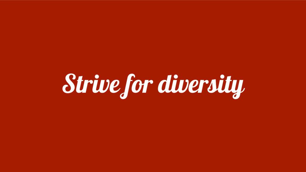 Strive for diversity