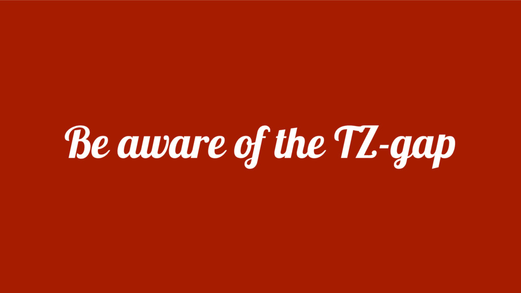 Be aware of the TZ-gap