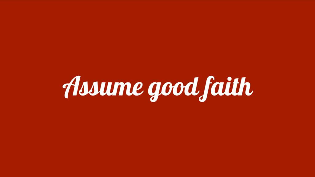 Assume good faith