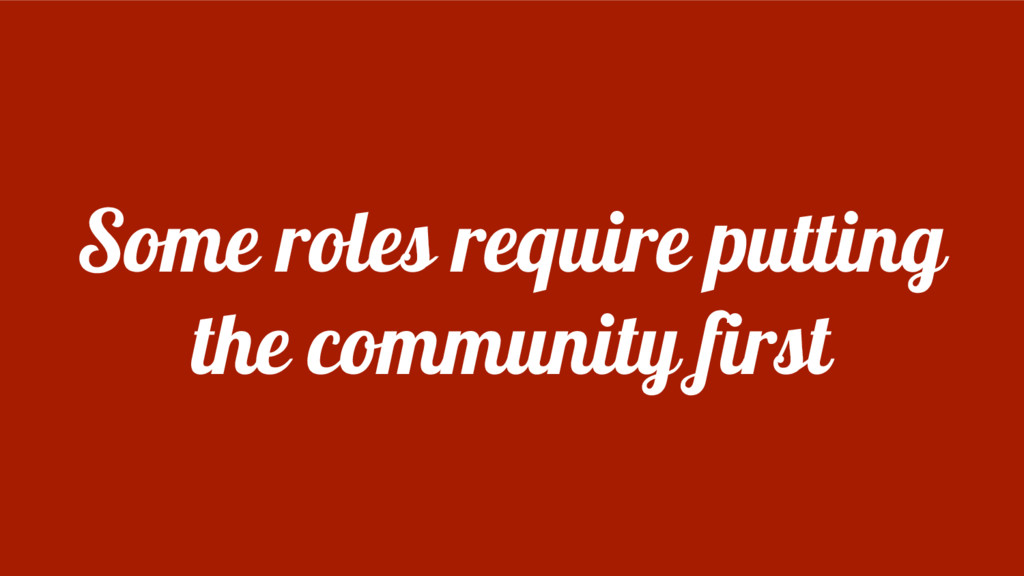 Some roles require putting the community first