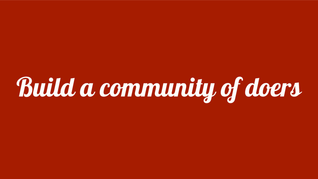 Build a community of doers