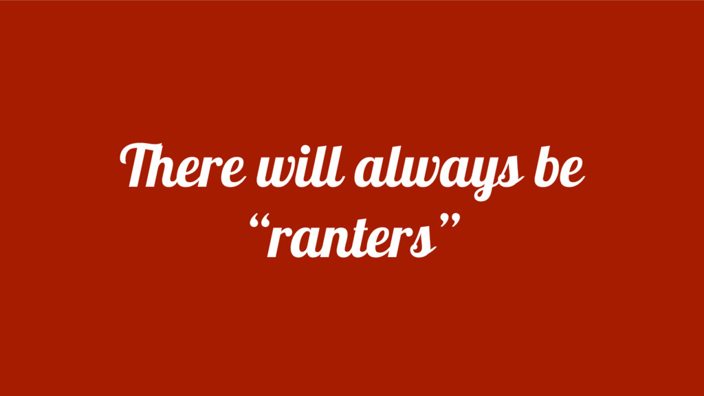 """There will always be """"ranters"""""""