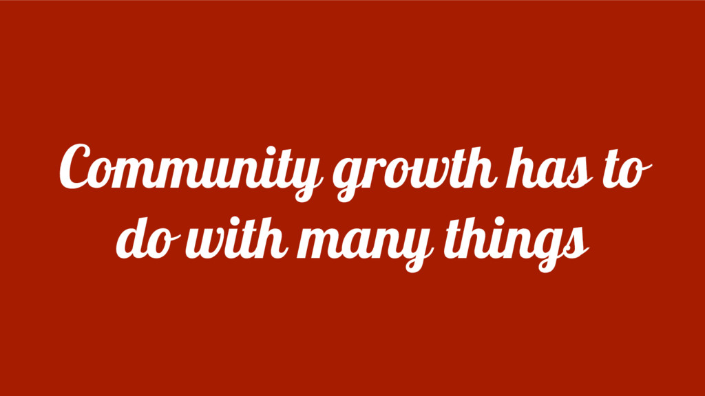 Community growth has to do with many things